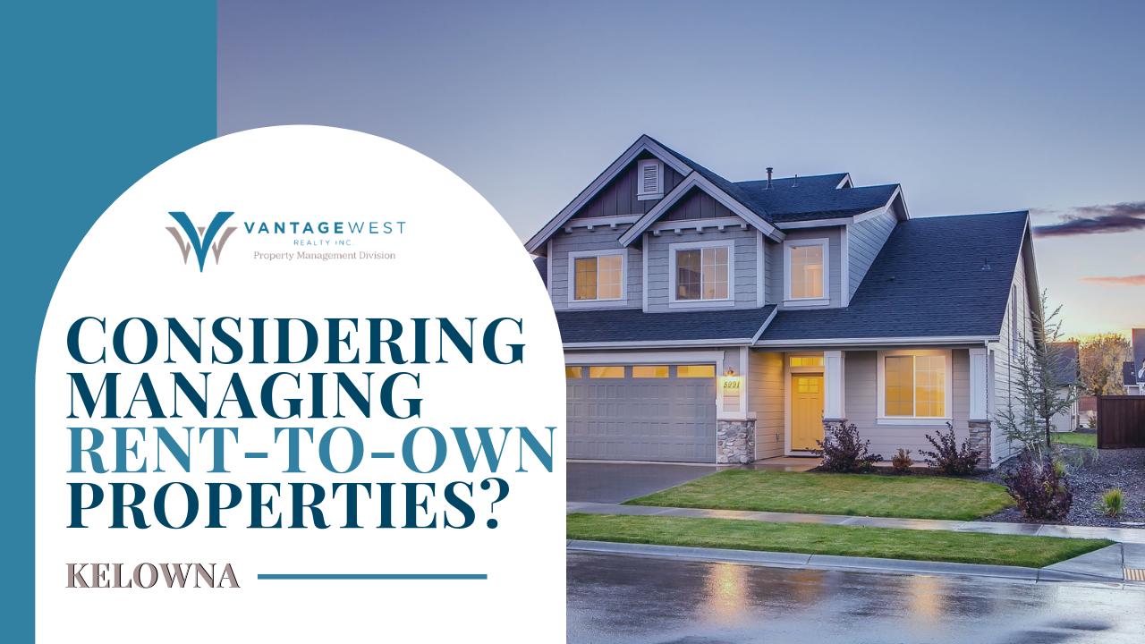 Considering Managing Rent-to-Own Properties in Kelowna?