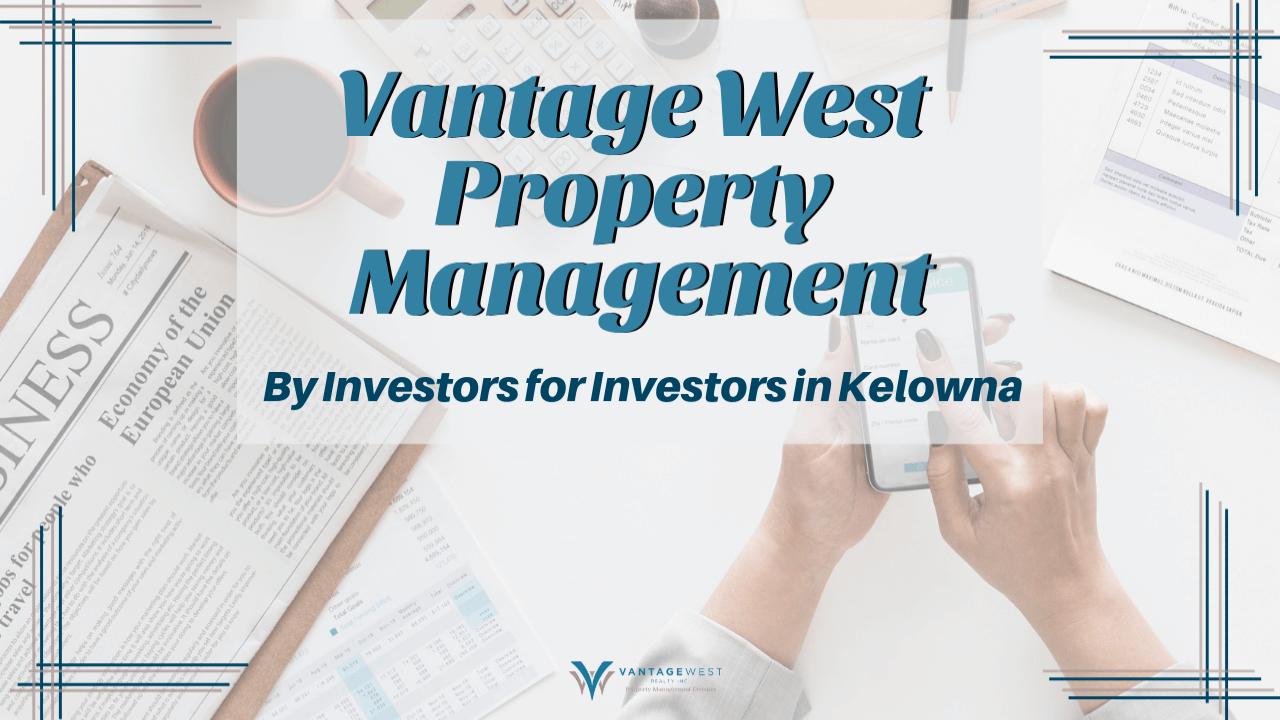 Vantage West Property Management: By Investors for Investors in Kelowna
